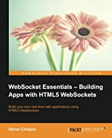 WebSocket Essentials: Building Apps with HTML5 WebSockets Front Cover