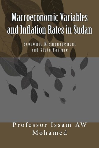 Macroeconomic Variables and Inflation Rates in Sudan: Economic Mismanagement and State Failure: Volume 10