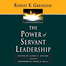 The Power of Servant Leadership Audiobook by Robert K. Greenleaf Narrated by Don Leslie