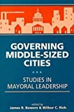 Governing Middle-Sized Cities: Studies in Mayoral Leadership