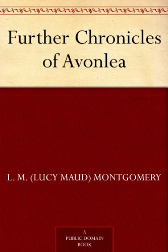 Lucy Maud Montgomery - Further Chronicles of Avonlea (English Edition)