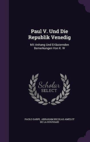 Paul V. Und Die Republik Venedig: Mit Anhang Und Erläuternden Bemerkungen Von K. W