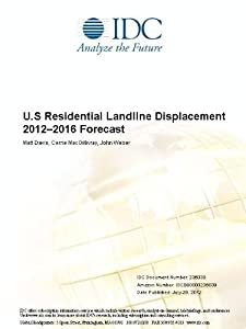 U.S Residential Landline Displacement 2012-2016 Forecast Matt Davis, Carrie MacGillivray and John Weber