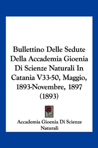 Bullettino Delle Sedute Della Accademia Gioenia Di Scienze Naturali in Catania V33-50, Maggio, 1893-Novembre, 1897 (1893)