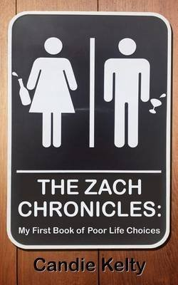 the-zach-chronicles-my-first-book-of-poor-life-choices-by-author-candie-kelty-published-on-may-2013