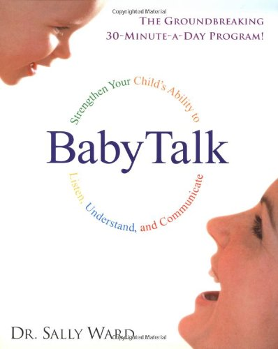 BabyTalk: Strengthen Your Child's Ability to Listen, Understand, and Communicate