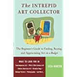 The Intrepid Art Collector: The Beginner's Guide to Finding, Buying, and Appreciating Art on a Budget ~ Lisa Hunter