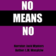 No Means No Audiobook by L.M. Wasylciw Narrated by Jack Wynters