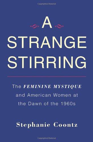 A Strange Stirring: The Feminine Mystique and American...