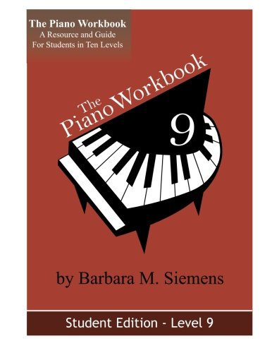 The Piano Workbook - Level 9: A Resource And Guide For Students In Ten Levels (The Piano Workbook Series)