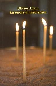 La Messe anniversaire par Olivier Adam