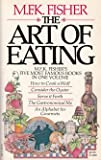 The Art of Eating: Five Gastronomical Works (0394713990) by Fisher, M. F. K.