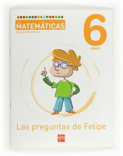 Aprendo a pensar con las matemáticas: Las preguntas de Felipe. Nivel 6. Educación Infantil