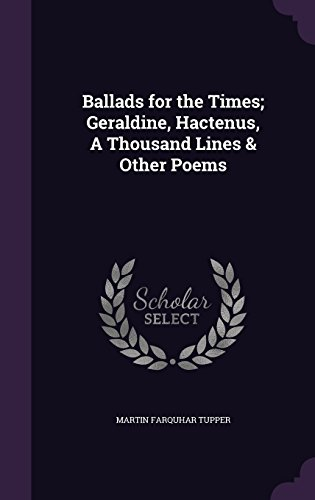 Ballads for the Times; Geraldine, Hactenus, A Thousand Lines & Other Poems