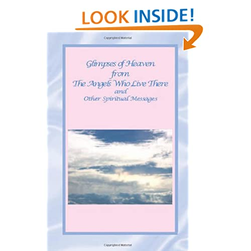 Glimpses of Heaven from the Angels Who Live There: And Other Spiritual Messages Sunni Welles