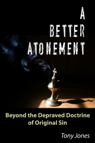 A Better Atonement: Beyond the Depraved Doctrine of Original Sin PDF