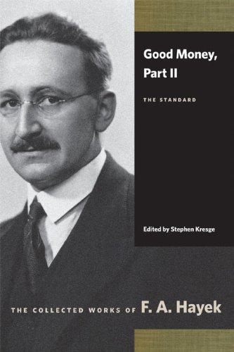 Good Money, Part II: The Standard (Collected Works of F. A. Hayek) (Pt. II)