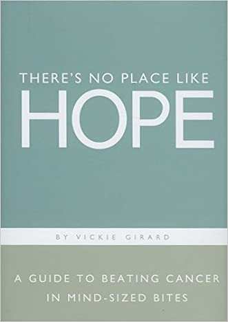 There's No Place Like Hope: A Guide to Beating Cancer in Mind-Sized Bites: A Book of Hope, Help and Inspiration for Cancer Patients and Their Fami