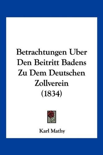 Betrachtungen Uber Den Beitritt Badens Zu Dem Deutschen Zollverein (1834)
