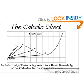 The Calculus Direct: An intuitively Obvious Approach to a Basic Understanding of the Calculus for the Casual Observer