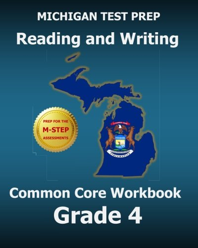 MICHIGAN TEST PREP Reading and Writing Common Core Workbook Grade 4: Preparation for the M-STEP Assessments