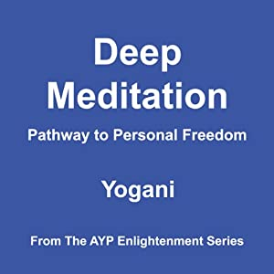 Deep Meditation: Pathway to Personal Freedom | [Yogani]