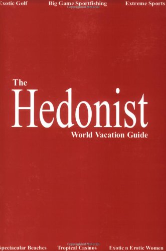 The Hedonist: World Vacation Guide