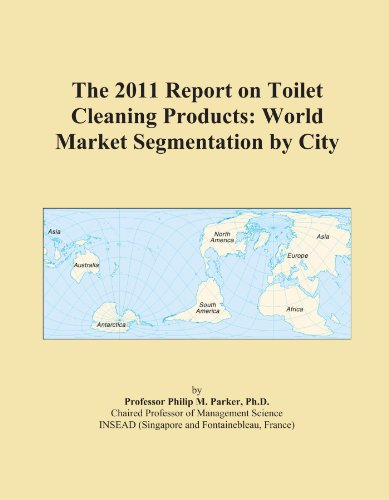 The 2011 Report on Toilet Cleaning Products: World Market Segmentation by City