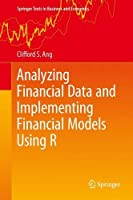 Analyzing Financial Data and Implementing Financial Models Using R Front Cover