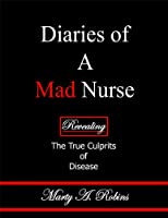 Diaries of a Mad Nurse: Revealing the True Culprits of Disease [Kindle Edition]