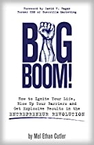 BIG BOOM!: HOW TO IGNITE YOUR LIFE, BLOW UP YOUR BARRIERS AND GET EXPLOSIVE RESULTS IN THE ENTREPRENEUR REVOLUTION