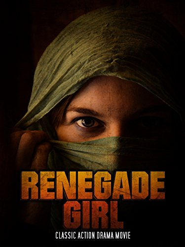 Renegade Girl: Classic Action Drama Movie