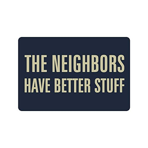 """23.6""""(L) x 15.7""""(W),3/16"""" thickness, Humorous Funny Saying & Quotes:The Neighbors Have Better Stuff Non-woven Fabric Top Doormat,Indoor/Outdoor Floor Mat"""