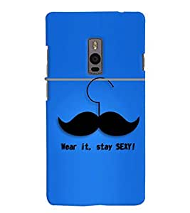Chiraiyaa Designer Printed Premium Back Cover Case for OnePlus Two 1+2 (moustache wear it stay sexy) (Multicolor)