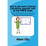 How to get every Contract Calculation question right on the PMP® Exam: 50+ PMP® Exam Prep Sample Questions and Solutions on Contract Calculations ... Simplified Series of mini-e-books) (Volume 2)