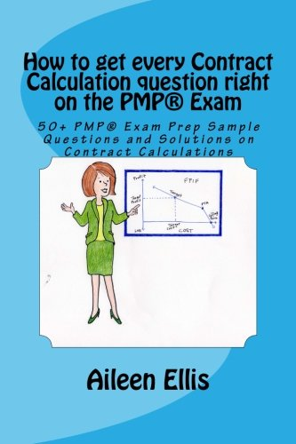 How to get every Contract Calculation question right on the PMP® Exam: 50+ PMP® Exam Prep Sample Questions and Solutions on Contract Calculations: ... Exam Prep Simplified Series of mini-e-books)