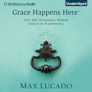 Grace Happens Here: You Are Standing Where Grace Is Happening | [Max Lucado]