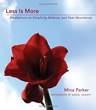 less is more: meditations on simplicity. balance. and real abundance - mina parker and daniel talbott