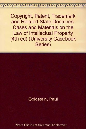 Copyright, Patent, Trademark and Related State Doctrines: Cases and Materials on the Law of Intellectual Property (4th ed) (University Casebook Series)