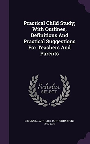 Practical Child Study; With Outlines, Definitions And Practical Suggestions For Teachers And Parents