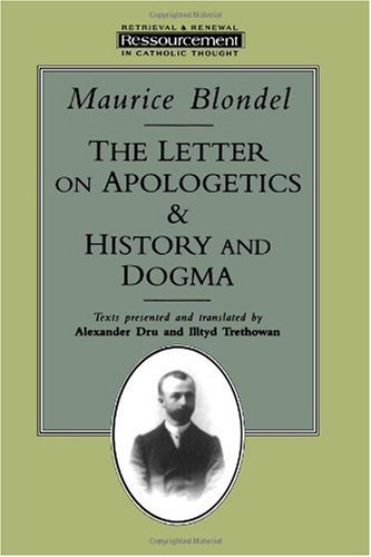 The Letter on Apologetics & History and Dogma (Resourcement: Retrieval and Renewal in Catholic Thought), MAURICE BLONDEL