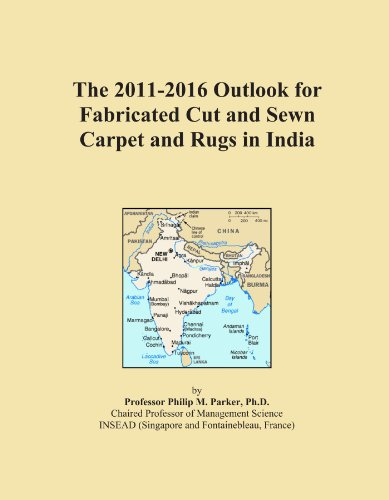 The 2011-2016 Outlook for Fabricated Cut and Sewn Carpet and Rugs in India