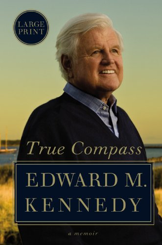 True Compass: A Memoir (Large Print), Edward M. Kennedy