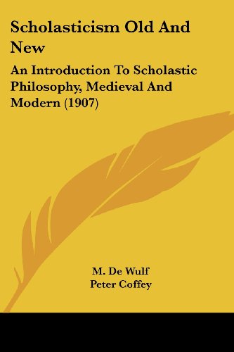 Scholasticism Old and New: An Introduction to Scholastic Philosophy, Medieval and Modern (1907)