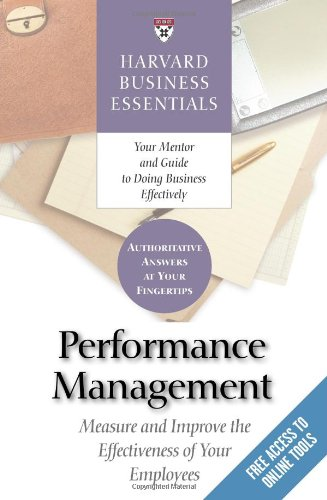 Harvard Business Essentials: Performance Management: Measure and Improve the Effectiveness of Your Employees