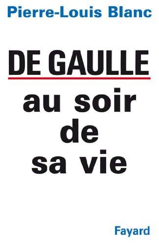 De Gaulle au soir de sa vie (Documents)