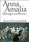 Anna Amalia. Herzogin von Weimar (3458173455) by Annette Seemann