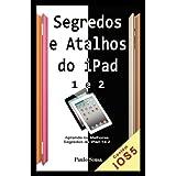 Segredos e Atalhos do iPad: Aprenda segredos e atalhos do iPad 1 e 2 e Novo iPad