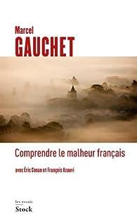 Comprendre le malheur français par Marcel Gauchet