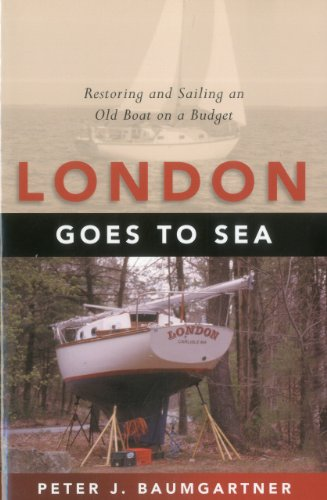 London Goes to Sea: Restoring and Sailing an Old Boat on a Budget: Restoring and Sailing an Old Boat in a Budget
